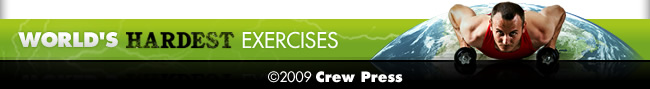 WORLD'S HARDEST EXERCISES ©2009 Crew Press